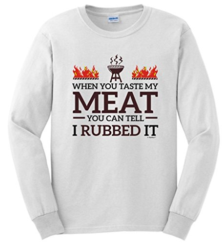 When You Taste My Meat You Can Tell I Rubbed It Bbq Long Sleeve T-Shirt Large White