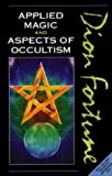 Applied Magic and Aspects of Occultism (0850306655) by Fortune, Dion