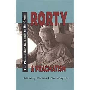Rorty and Pragmatism: The Philosopher Responds to His Critics (Vanderbilt Library of American Philosophy) Herman Saatkamp