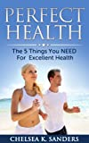 img - for Perfect Health: The 5 Things You NEED For Excellent Health book / textbook / text book