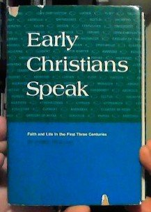 Early Christians Speak: Faith and Life in the First Three Centuries