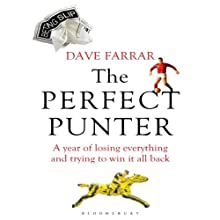 The Perfect Punter: A Year of Losing Everything and Trying to Win it All Back (       UNABRIDGED) by Dave Farrar Narrated by Eric Brooks