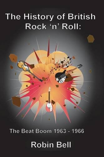 The History of British Rock 'n' Roll: The Beat Boom 1963 - 1966