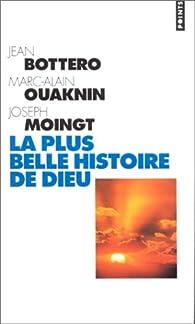 La Plus Belle Histoire de Dieu par Jean Bottéro