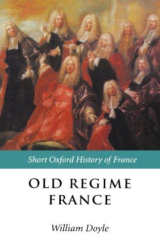Old Regime France: 1648-1788 (Short Oxford History of Europe)