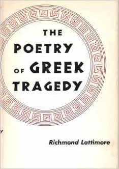 The Poetry of Greek Tragedy written by Professor Richmond Lattimore