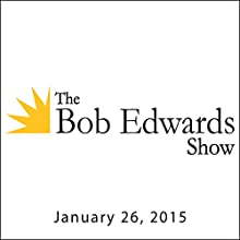 The Bob Edwards Show, Eric Whitacre and Chuck Prophet, January 26, 2015  by Bob Edwards Narrated by Bob Edwards
