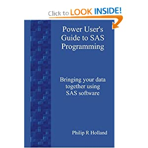 Power User's Guide to SAS Programming Philip R. Holland