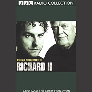 BBC Radio Shakespeare: Richard II (Dramatized) | [William Shakespeare]