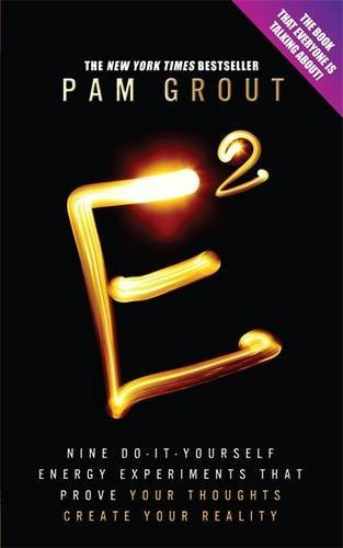 E-Squared: Nine Do-It-Yourself Energy Experiments That Prove Your Thoughts Create Your Reality