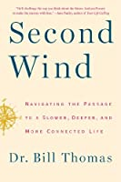 Second Wind: Navigating the Passage to a Slower, Deeper, and More Connected Life