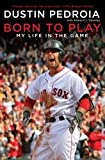 by Dustin Pedroia Born to Play: My Life in the Game [Bargain Price](text only) [Paperback]2010