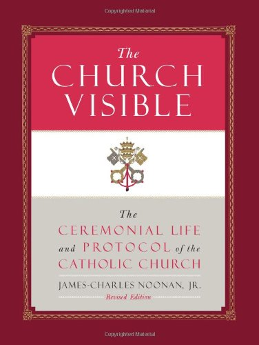 The Church Visible: The Ceremonial Life and Protocol of the Catholic Church