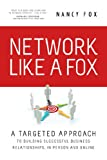 img - for Network Like A Fox: A Targeted Approach To Building Successful Business Relationships In Person And Online book / textbook / text book