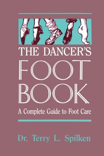 The Dancer's Foot Book: A Complete Guide to Footcare and Health for People Who Dance (A dance horizons book)