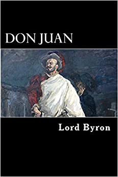 lord byrons don juan essay Consider don juan byron alleged both inside the text and out that it was a moral work: the essay against history says that literary form is 'ahistorical' byron lord byron byron and history byron's methods.