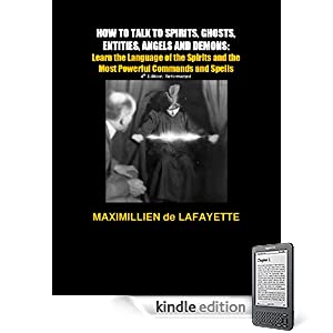 HOW TO TALK TO SPIRITS, GHOSTS, ENTITIES, ANGELS AND DEMONS:Learn the Language of the Spirits and the Most Powerful Commands and Spells (Techniques and Instructions to communicate with the afterlife)