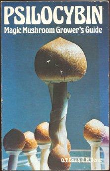 Psilocybin: Magic Mushroom Grower's Guide