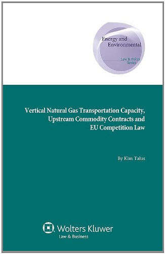 Vertical Natural Gas Transportation Capacity, Upstream Commodity (Energy and Environmental Law and Policy Series) (Energ