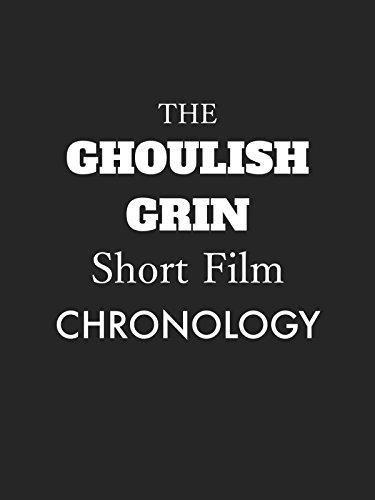 The Ghoulish Grin Short Film Chronology Vol. 1