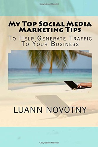 My Top Social Media Marketing Tips: To Help Generate Traffic To Your BUsiness