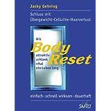 """Mit BodyReset attraktiv, schlank, vital ein Leben lang: Schluss mit Cellulite - �bergewicht - Haarverlust. Einfach - schnell wirksam - dauerhaft.von """"Jacky Gehring"""""""