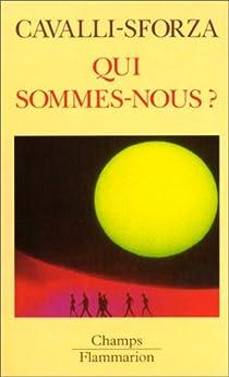 Qui sommes-nous ? Une histoire de la diversité humaine par Cavalli-Sforza
