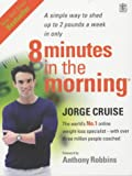 8 Minutes in the Morning: Lose Weight, Shape Your Body and Boost Your Self-esteem in Only 4 Weeks (1405021012) by Cruise, Jorge