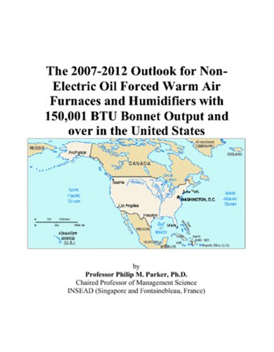 The 2007-2012 Outlook For Non-Electric Oil Forced Warm Air Furnaces And Humidifiers With 150,001 Btu Bonnet Output And Over In The United States