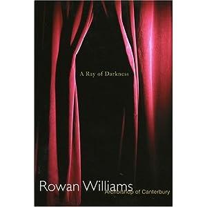 Ray of Darkness Rowan Williams