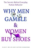 Why Men Gamble and Women Buy Shoes: The Secrets Behind Everyday Human Behavior (0192807056) by Miller, Alan S.