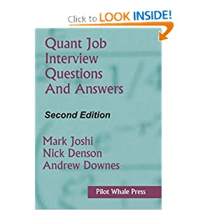 Quant Job Interview Questions and Answers (Second Edition) [Paperback] — by Mark Joshi (Author), Nicholas Denson (Author), Andrew Downes (Author)