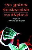 The Golem, Methuselah, and Shylock: Plays by Edward Einhorn