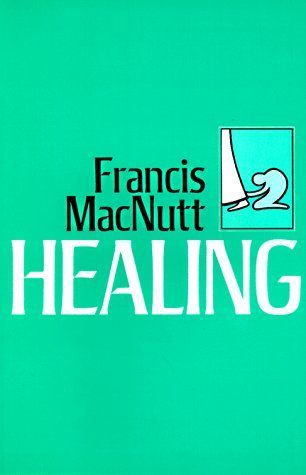 Healing: The first comprehensive Catholic book on healing, Francis MacNutt, Joan M. Scheet