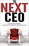The Next CEO: A Leadership Parable