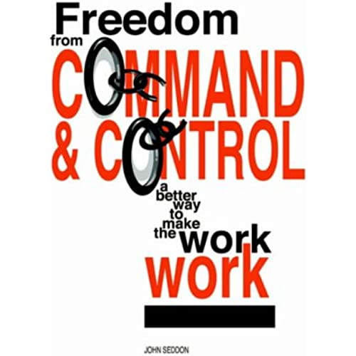 Freedom from Command and Control: A Better Way to Make the Work Work