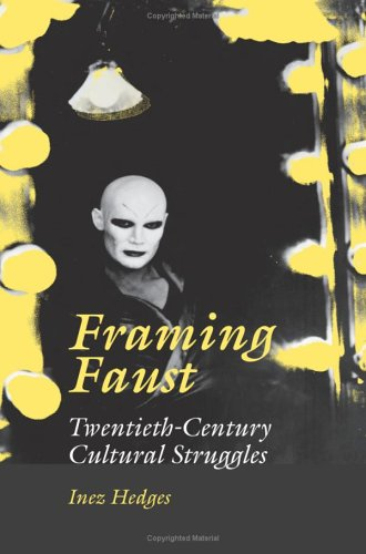 Framing Faust: Twentieth-Century Cultural Struggles