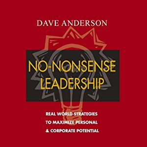 No-Nonsense Leadership: Real World Strategies to Maximize Personal & Corporate Potential | [Dave Anderson]