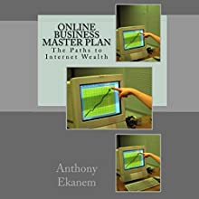 Online Business Master Plan: The Paths to Internet Wealth (       UNABRIDGED) by Anthony Ekanem Narrated by Alicia Rose