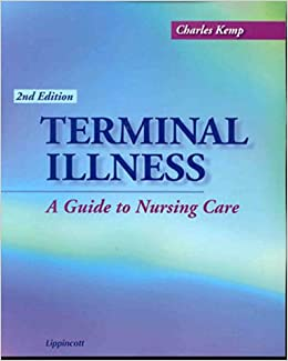 nursing care plan terminal illness and Although an illness may be terminal terminal illness: a guide to nursing care, by charles kemp it discusses how children view death and dying.