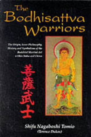 Bodhisattva Warriors: The Origin, Inner Philosophy, History and Symbolism of the Buddhist Martial Art within India and China