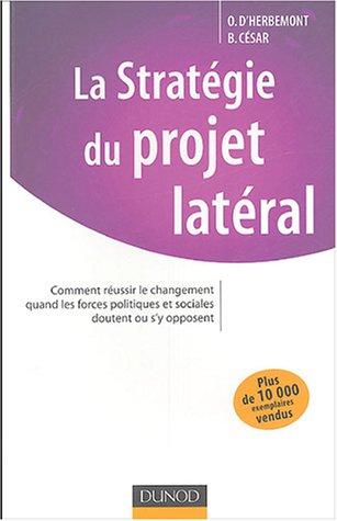 La stratégie du projet latéral : Comment réussir le changement quand les forces politiques et sociales doutent ou s'y opposent