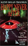 Happy Never After (A Callahan Garrity Mystery) (0747250197) by Trocheck, Kathy Hogan