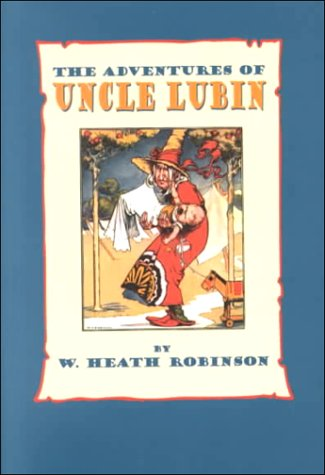 The Adventures of Uncle Lubin, W. Heath Robinson