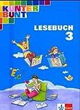 Kunterbunt Lesebuch (Baden-Württemberg) - bisherige Ausgabe: Kunterbunt. Lesebuch 3. Schülerbuch. Baden-Württemberg, Rheinland-Pfalz. Neubearbeitung