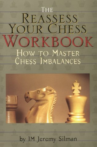 The Reassess Your Chess Workbook: How to Master Chess Imbalances