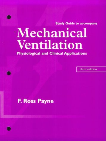 Mechanical Ventilation : Physiological and Clinical Applications,Study Guide to Accompany