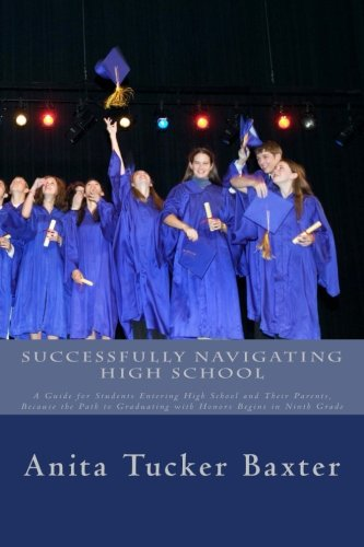 Successfully Navigating High School: A Guide for Students Entering High School and Their Parents, Because the Path to Gr