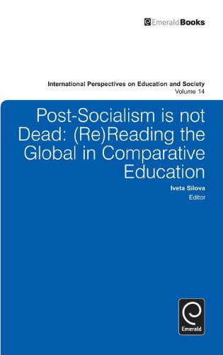 Post-socialism is Not Dead: (Re)Reading the Global in Comparative Education (International Perspectives on Education and