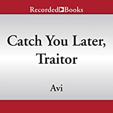 Catch You Later, Traitor (       UNABRIDGED) by Avi Narrated by Mark Turetsky